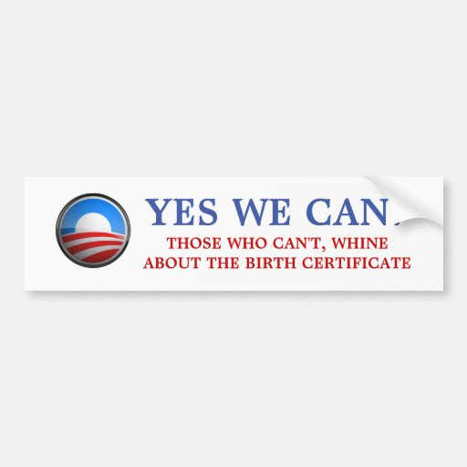 Obama - Yes We Can, Who who can't whine Bumper Stickers