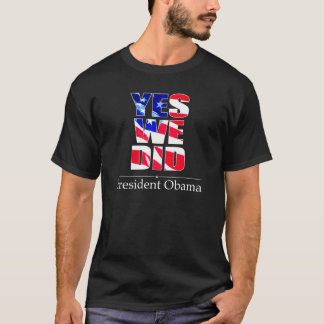 OBAMA Yes We DID Flag -  T-shirt
