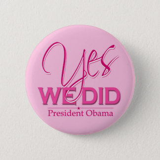 Obama YES We Did Pink - Button