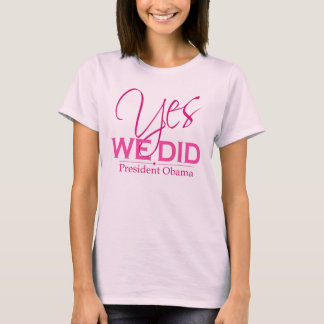 Obama YES We Did Pink - T-shirt