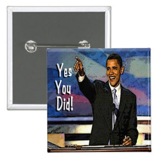 OBAMA YES YOU DID SQUARE BUTTON