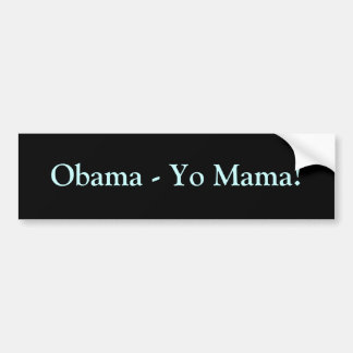 Obama - Yo Mama! Bumper Sticker