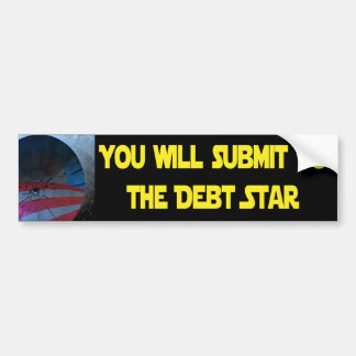Obama - You will submit to the Debt Star Car Bumper Sticker