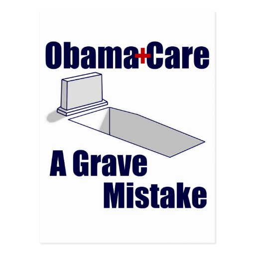 ObamaCare: A Grave Mistake Post Cards