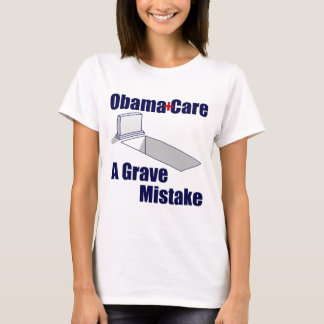 ObamaCare: A Grave Mistake T-Shirt