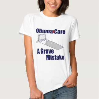 ObamaCare: A Grave Mistake Tee Shirt