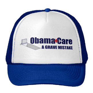 ObamaCare: A Grave Mistake Trucker Hat