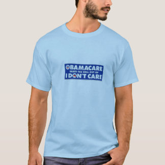ObamaCare beats I don't care, any day. T-Shirt