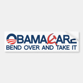 ObamaCare, Bend Over and Take It. Bumper Sticker