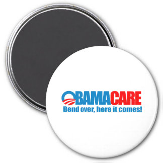 Obamacare - Bend over here it comes 3 Inch Round Magnet