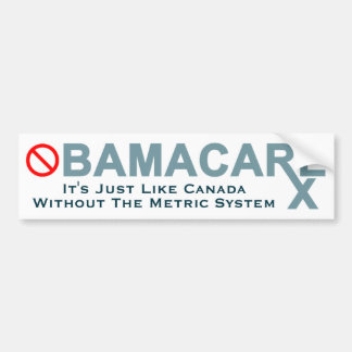 Obamacare: Canada Without the Metric System Bumper Sticker