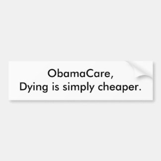 ObamaCare Dying is simply cheaper Bumper Stickers