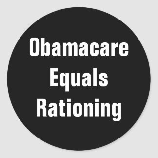 Obamacare Equals Rationing Classic Round Sticker