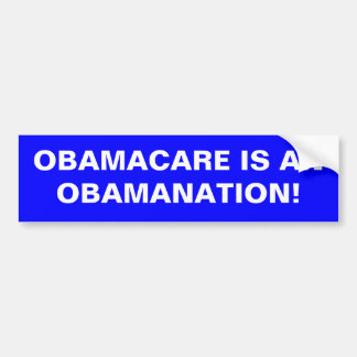 OBAMACARE IS ANOBAMANATION! CAR BUMPER STICKER