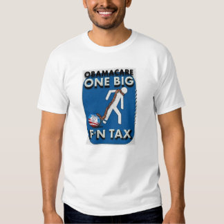 ObamaCare...It's One Big F'n Tax Tshirts