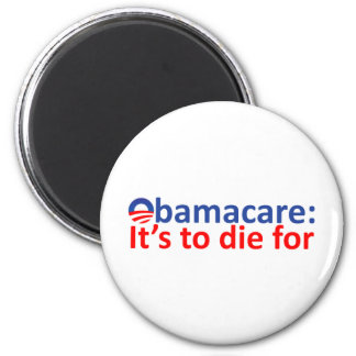Obamacare: its to die for 2 inch round magnet