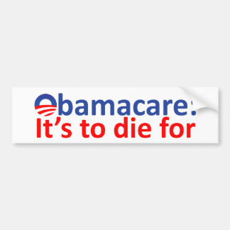Obamacare: its to die for bumper sticker