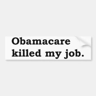Obamacare killed my job bumper sticker