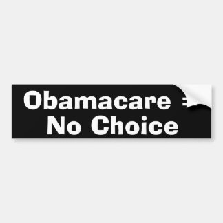 Obamacare = No Choice Bumper Sticker