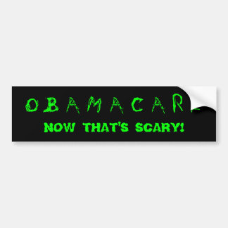 Obamacare. Now that's scary! Bumper Sticker
