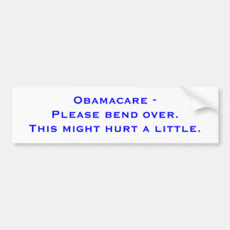 Obamacare - Please bend over. This might hurt a... Car Bumper Sticker
