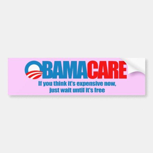 Obamacare - si usted piensa que es costoso ahora,  etiqueta de parachoque