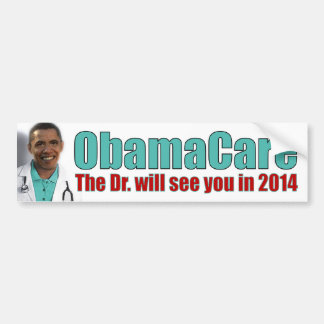 ObamaCare: The Dr. Will see you in 2014 Bumper Sticker