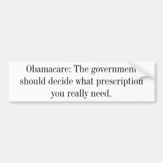 Obamacare: The government should decide what pr... Bumper Sticker