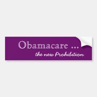 Obamacare ..., the new Prohibition Car Bumper Sticker