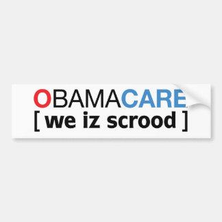 OBAMACARE [ we iz scrood ] Bumper Sticker