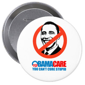 Obamacare - You can't cure stupid Pinback Button