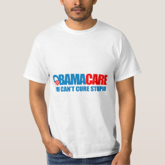 Obamacare - You can't cure stupid Tee Shirt