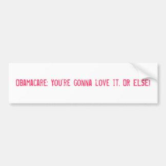 Obamacare: You're gonna love it. OR ELSE! Car Bumper Sticker