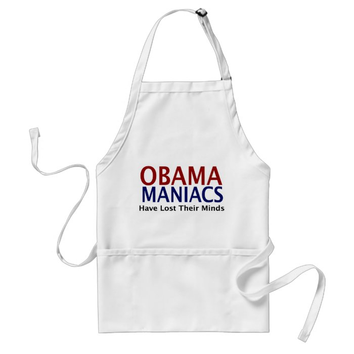 Obamamaniacs Have Lost Their Minds Adult Apron