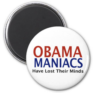 Obamamaniacs Have Lost Their Minds Magnet