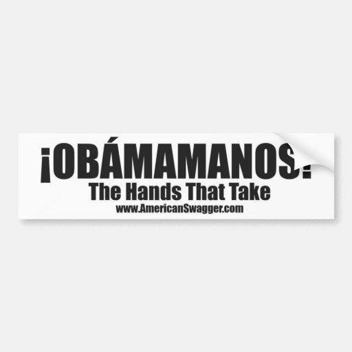 Obamamanos: The Hands That Take Bumper Sticker Car Bumper Sticker