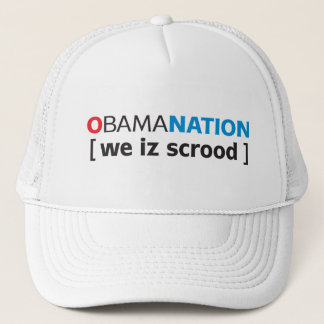 OBAMANATION - we is scrood Trucker Hat