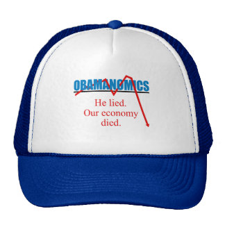 Obamanomics - He lied our economy died Trucker Hat