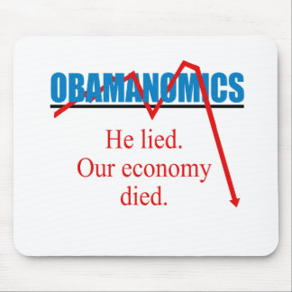 Obamanomics - He lied our economy died Mouse Pad