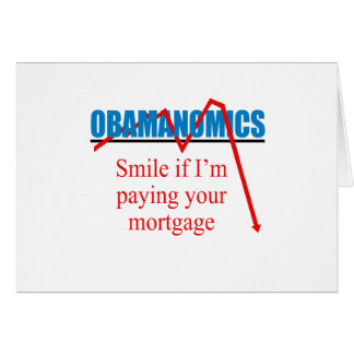Obamanomics - Smile if i m paying your mortgage Cards