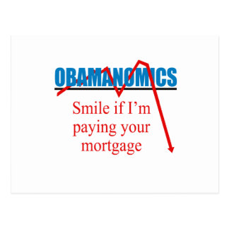 Obamanomics - Smile if i m paying your mortgage Postcards