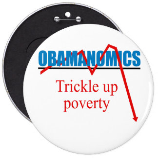Obamanomics - Trickle up poverty 6 Inch Round Button