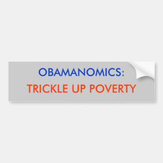 OBAMANOMICS:, TRICKLE UP POVERTY BUMPER STICKER
