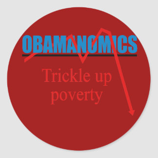 Obamanomics - Trickle up poverty Round Stickers