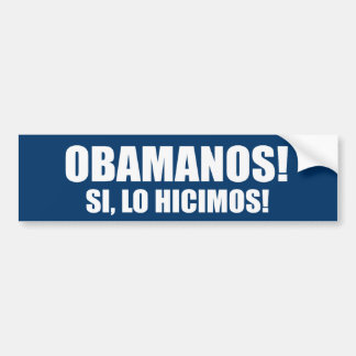 OBAMANOS - SI, LO HICIMOS CAR BUMPER STICKER