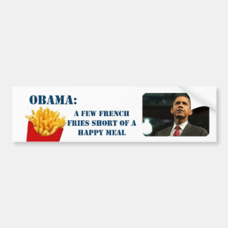 Obama's a few french  fries short of a happy meal bumper stickers