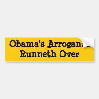Obama's Arrogance Runneth Over Car Bumper Sticker
