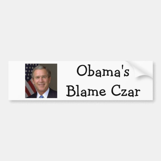 Obama's Blame Czar - President-George W Bush Bumper Sticker