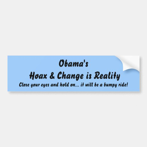 Obama's Hoax & Change is Reality, Close your ey... Bumper Sticker