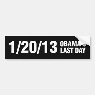 Obamas Last Day 1/20/13 Bumper Sticker